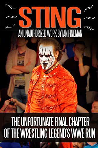 Sting: The Unfortunate Final Chapter of the Wrestling Legend's WWE Run (English Edition)