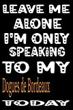 leave me alone i'm only speaking to my Dogues de Bordeaux: dog owner gifts personalized, funny, dog lover birthday gift, Dogues de Bordeaux gifts for owner