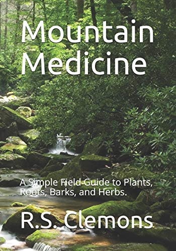 Mountain Medicine: A Simple Field Guide to Plants, Roots, Barks, and Herbs.
