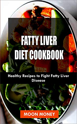 Fatty Liver Diet Cookbook : Healthy Recipes to Fight Liver Disease