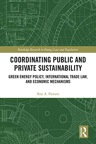 Coordinating Public and Private Sustainability: Green Energy Policy, International Trade Law, and Ec