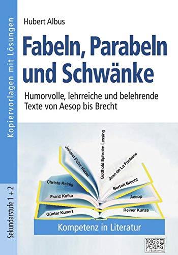 Fabeln, Parabeln und Schwänke: Humorvolle, lehrreiche und belehrende Texte von Aesop bis Brecht