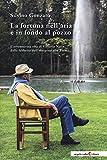 La fortuna nell'aria e in fondo al pozzo. L'avventurosa vita di Vittorio Nalin dalla fabbr...