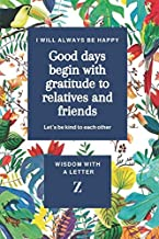 good days begin with gratitude to relatives and friends (Z): The magazine series starts from letter (A) to letter (Z), and each magazine contains a ... gratitude for relatives and friends Paperback