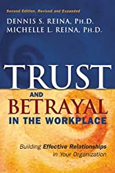 Trust & Betrayal in the Workplace: Building Effective Relationships in Your Organization, Second edition: Dennis S Reina, Michelle L Reina
