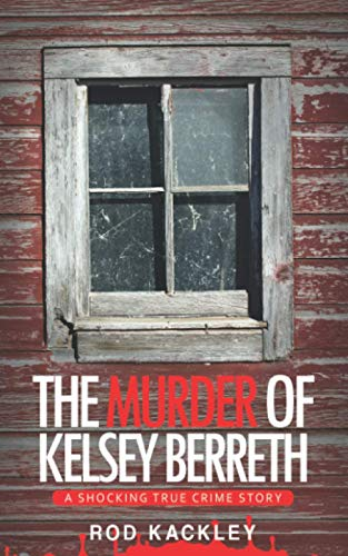 Compare Textbook Prices for The Murder of Kelsey Berreth: A Shocking True Crime Story  ISBN 9798675015849 by Kackley, Rod