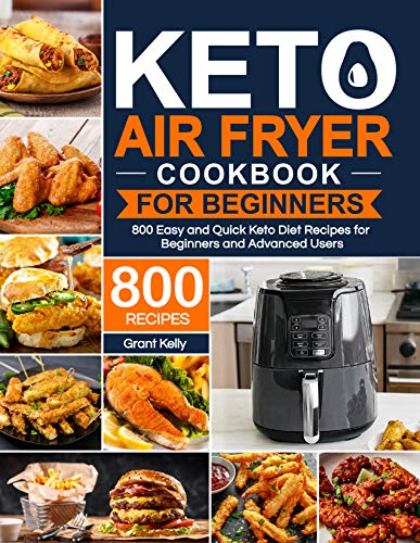Keto Air Fryer Cookbook for Beginners: 800 Easy and Quick Keto Diet Recipe for Beginners and Advanced Users