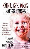Kind, iss was ... dir schmeckt!: Die wissenschaftliche Abrechnung mit den Märchen zu 'gesunder' Kinderernährung