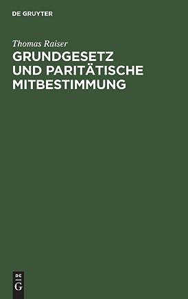 Grundgesetz und paritätische Mitbestimmung: Die Vereinbarkeit der Entwürfe eines Gesetzes über die Mitbestimmung der Arbeitnehmer mit dem Grundgesetz