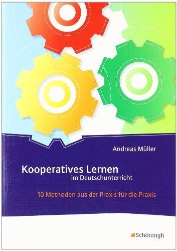 Kooperatives Lernen im Deutschunterricht: 10 Methoden aus der Praxis für die Praxis by Andreas Müller(28. April 2011)