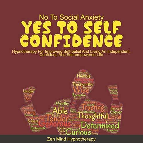 No to Social Anxiety, Yes to Self Confidence!     Hypnotherapy for Improving and Reinforcing Self-Belief Through Affirmations and Meditation for Living an Independent, Confident, and Self-empowered Life              By:                                                                                                                                 Zen Mind Hypnotherapy                               Narrated by:                                                                                                                                 Sylvia Rae                      Length: 1 hr and 7 mins     25 ratings     Overall 5.0