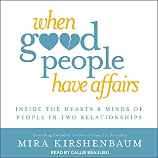 When Good People Have Affairs     Inside the Hearts & Minds of People in Two Relationships              Written by:                                                                                                                                 Mira Kirshenbaum                               Narrated by:                                                                                                                                 Callie Beaulieu                      Length: 6 hrs and 28 mins     2 ratings     Overall 5.0