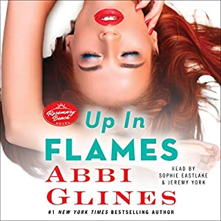 Up in Flames     A Rosemary Beach Novel              Written by:                                                                                                                                 Abbi Glines                               Narrated by:                                                                                                                                 Sophie Eastlake,                                                                                        Jeremy York                      Length: 6 hrs and 27 mins     1 rating     Overall 5.0