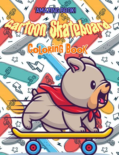 Amazing Book! - Cartoon Skateboard Coloring Book: One Of The Greatest Way To Relax And Boost Creativity With Awesome Coloring Book About Cartoon Skateboard