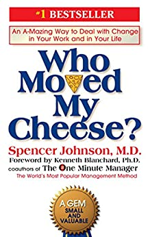 Who Moved My Cheese?: An A-Mazing Way to Deal with Change in Your Work and in Your Life by [Spencer Johnson, Kenneth Blanchard]