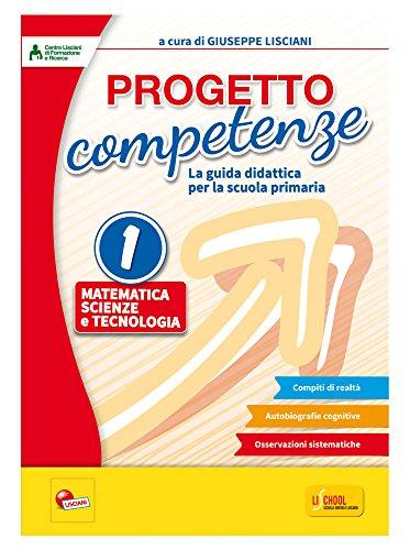 Progetto competenze. La guida didattica per la Scuola primaria. Matematica, scienze e tecnologia (Vol. 1)