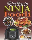 Ricettario Ninja Foodi: La guida completa e il compagno ideale per il vostro multi-cooker Ninja Foodi; la pentola che cuoce a pressione e croccante il vostro cibo!