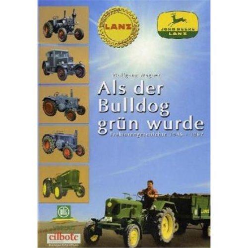 LANZ bis John Deere: Als der Bulldog grün wurde. Traktorengeschichte 1945-1967