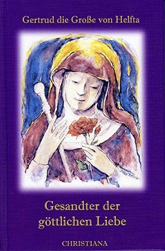 Gesandter der göttlichen Liebe: Nach der Ausgabe der Benediktiner von Solesmes