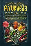 Ayurveda Kochbuch: Die 101 besten Rezepte für ein besseres Wohlbefinden. Einführung in die Welt der indischen Heilkunde. Mehr Vitalität und Lebensfreude durch Ayurveda. Inkl. BONUS: Dosha Test