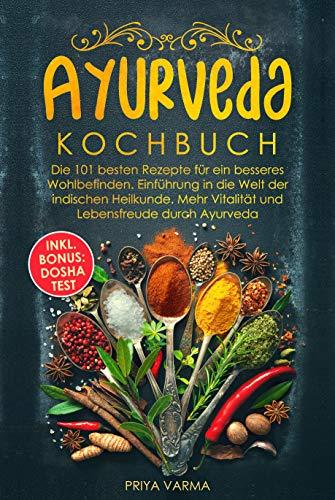 Ayurveda Kochbuch: Die 101 besten Rezepte für ein besseres Wohlbefinden. Einführung in die Welt...