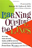 Learning Outside The Lines: Two Ivy League Students with Learning Disabilities and ADHD Give You the Tools for Academic Success and Educational Revolution by Jonathan Mooney David Cole(2000-09-05)