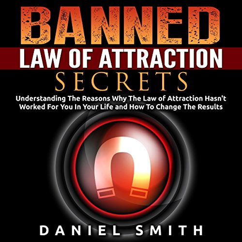 Banned Law of Attraction Secrets: Understanding the Reason Why the Law of Attraction Hasn't Worked for You in Your Life and How to Change the Results cover art
