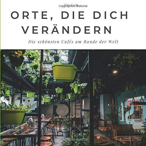 Orte, die dich verändern: Die schönsten Cafés am Rande der Welt: Die schönsten Cafés am Rande der Welt. Sonderausgabe, verfügbar nur bei Amazon