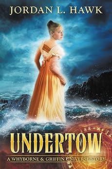 Undertow: A Whyborne & Griffin Universe Story by [Jordan L. Hawk]