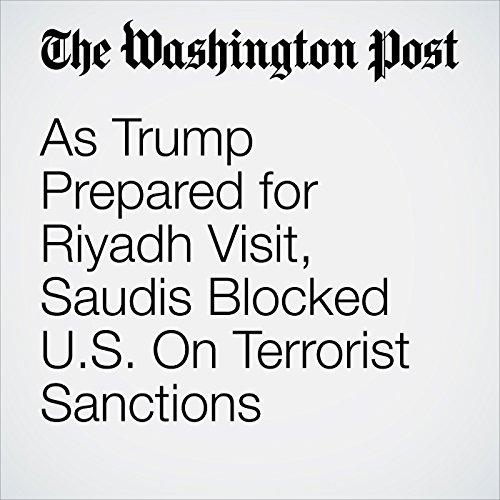 As Trump Prepared for Riyadh Visit, Saudis Blocked U.S. On Terrorist Sanctions copertina