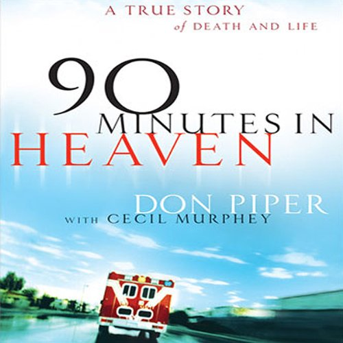 90 Minutes in Heaven     A True Story of Death & Life              By:                                                                                                                                 Don Piper                               Narrated by:                                                                                                                                 Don Piper                      Length: 6 hrs and 6 mins     577 ratings     Overall 4.2