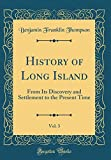 History of Long Island, Vol. 3: From Its Discovery and Settlement to the Present Time (Classic Reprint)