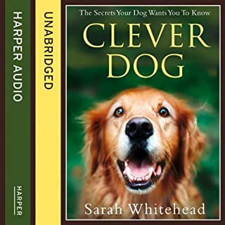 Clever Dog     The Secrets Your Dog Wants You to Know              By:                                                                                                                                 Sarah Whitehead                               Narrated by:                                                                                                                                 Jane Arnfield                      Length: 5 hrs and 15 mins     51 ratings     Overall 4.2