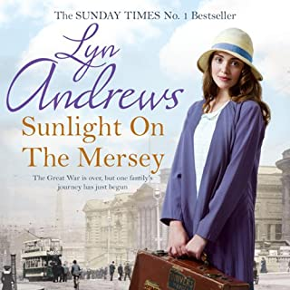 Sunlight on the Mersey                   By:                                                                                                                                 Lyn Andrews                               Narrated by:                                                                                                                                 Julie Maisey                      Length: 9 hrs and 16 mins     19 ratings     Overall 4.6
