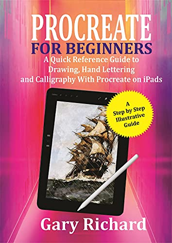 Procreate For Beginners: A Quick Reference Guide to Drawing, Lettering and Calligraphy with Procreate on iPads (English Edition)