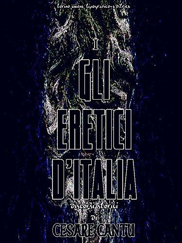 Gli eretici d'Italia Volume 1 (of 3) (Gli eretici d'Italia Series) (Italian Edition)