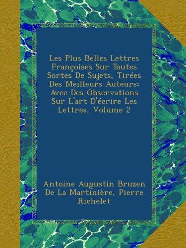 Les Plus Belles Lettres Françoises Sur Toutes Sortes De Sujets, Tirées Des Meilleurs Auteurs: Avec Des Observations Sur L'art D'écrire Les Lettres, Volume 2