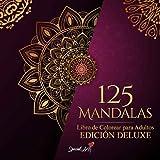 125 Mandalas: Un Libro de Colorear para Adultos con más de 125 hermosos Mandalas para aliviar el estrés y relajarse (Edición Deluxe)