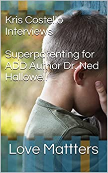 How to Help Your ADHD Child The WTR Interview with Dr. Ned Hallowell (The WTR Interview Series Book 13) by [Love Mattters]