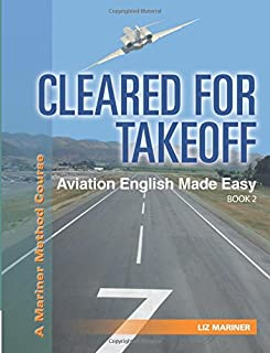 Cleared For Takeoff Aviation English Made Easy: Book 2 (Mariner Method Series) (Volume 2)