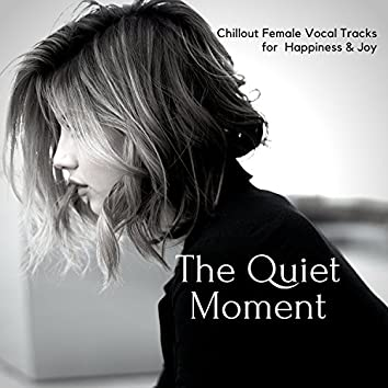 The Quiet Moment - Chillout Female Vocal Tracks For Happiness & Joy