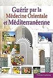 Guérir par la médecine arabe et méditerranéenne (Médecine orientale) - Presses de la Santé - 01/01/2005
