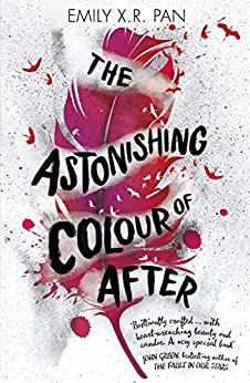 The Astonishing Colour of After by [Emily X.R. Pan]