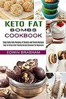 Keto Fat Bombs Cookbook: Easy to Follow Keto Friendly Recipe Cookbook for Beginners (Easy Tasty Keto Recipes of Snacks and Treats Recipes)