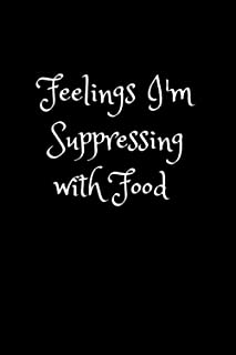 Feelings I'm Suppressing with Food: Blank Lined Binge Eating Journal for Recovering from Compulsive Overeating