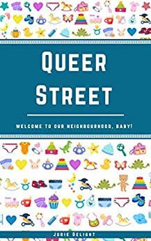 Queer Street: Welcome To Our Neighborhood, Baby! by [Jodie Delight]