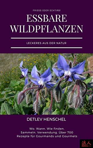 Essbare Wildpflanzen - Leckeres aus der Natur -