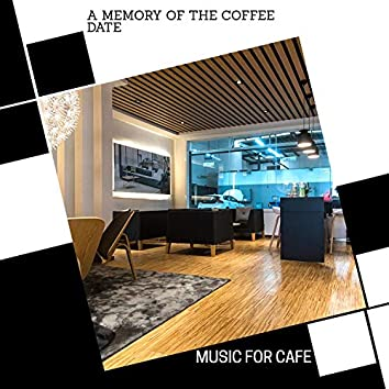 A Memory Of The Coffee Date - Music For Cafe
