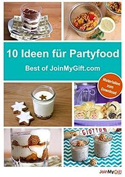 10 kreative Ideen für Partyfood: Best of JoinMyGift.com - inkl. Materialien zum kostenlosen Download von [Anna Selbach]