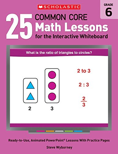 25 Common Core Math Lessons for the Interactive Whiteboard, Grade 6: Ready-to-Use, Animated PowerPoint Lessons With Leveled Practice Pages That Help ... Core Math Lessons for Interactive Whiteboard)